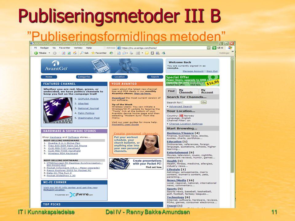 IT i KunnskapsledelseDel IV - Renny Bakke Amundsen11 Publiseringsformidlings metoden Publiseringsmetoder III B