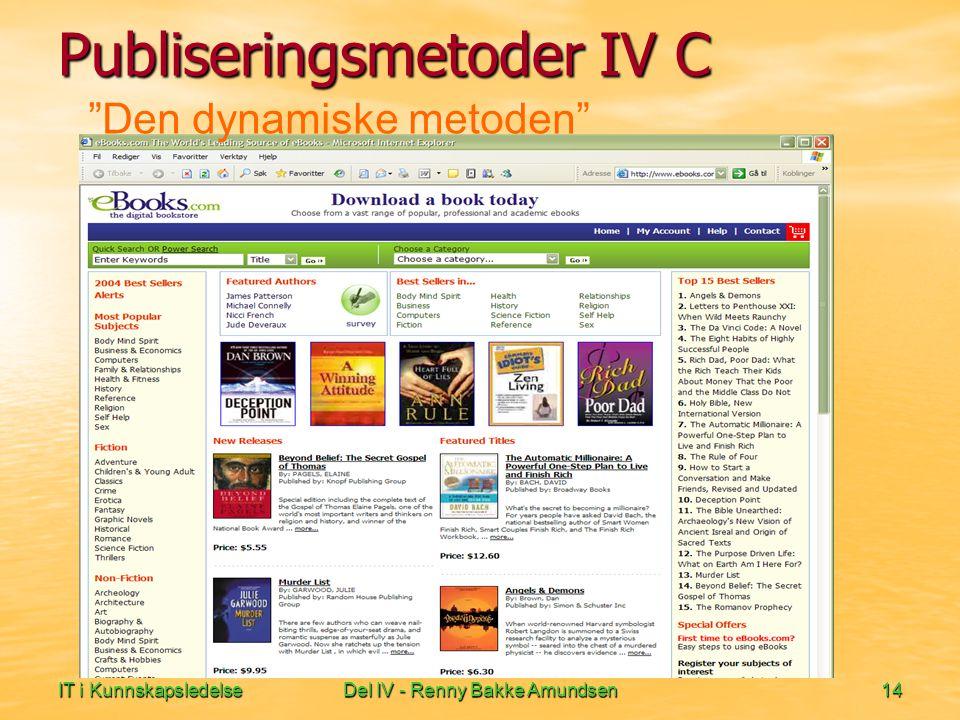 IT i KunnskapsledelseDel IV - Renny Bakke Amundsen14 Den dynamiske metoden Publiseringsmetoder IV C