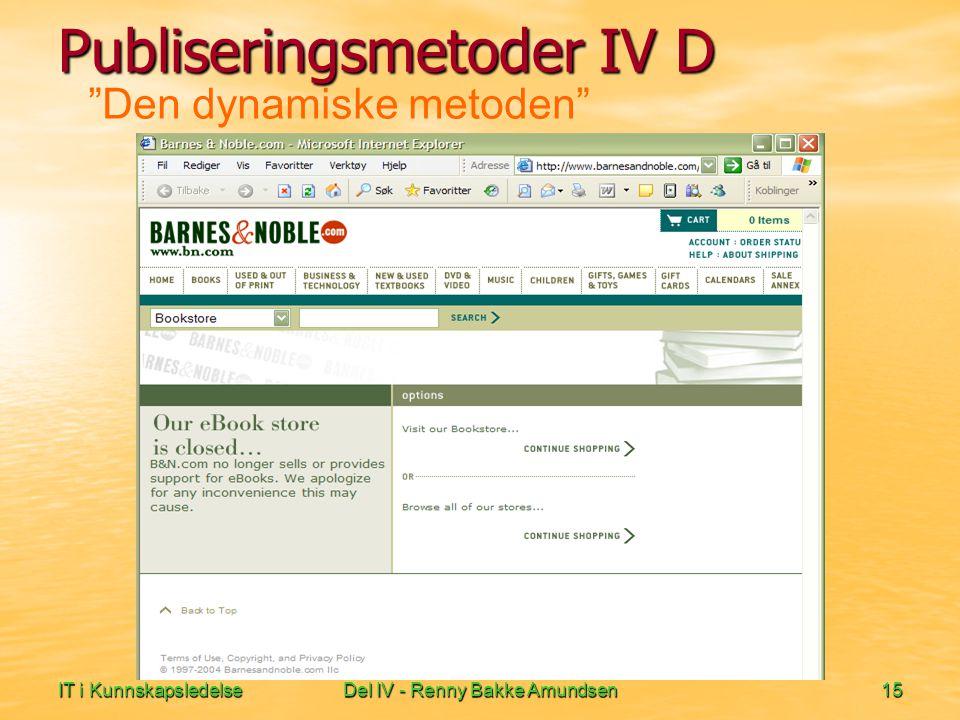 IT i KunnskapsledelseDel IV - Renny Bakke Amundsen15 Den dynamiske metoden Publiseringsmetoder IV D