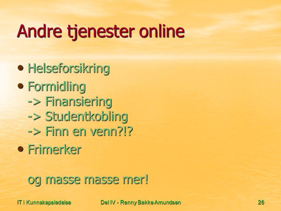 IT i KunnskapsledelseDel IV - Renny Bakke Amundsen26 Andre tjenester online Helseforsikring Helseforsikring Formidling -> Finansiering -> Studentkobling -> Finn en venn !.