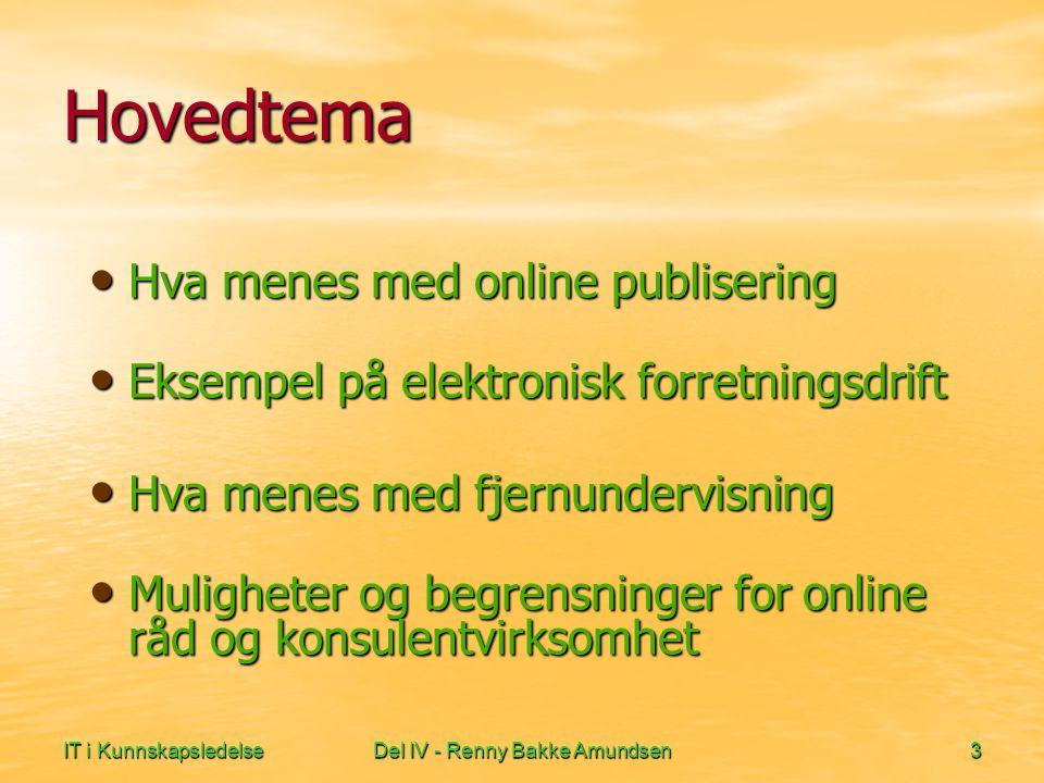 IT i KunnskapsledelseDel IV - Renny Bakke Amundsen4 Elektronisk leveranse av:  Aviser  Magasiner  Tidsskrifter  Bøker  Nyheter  Musikk  Videoer  og annen digitaliserbar informasjon Online publisering