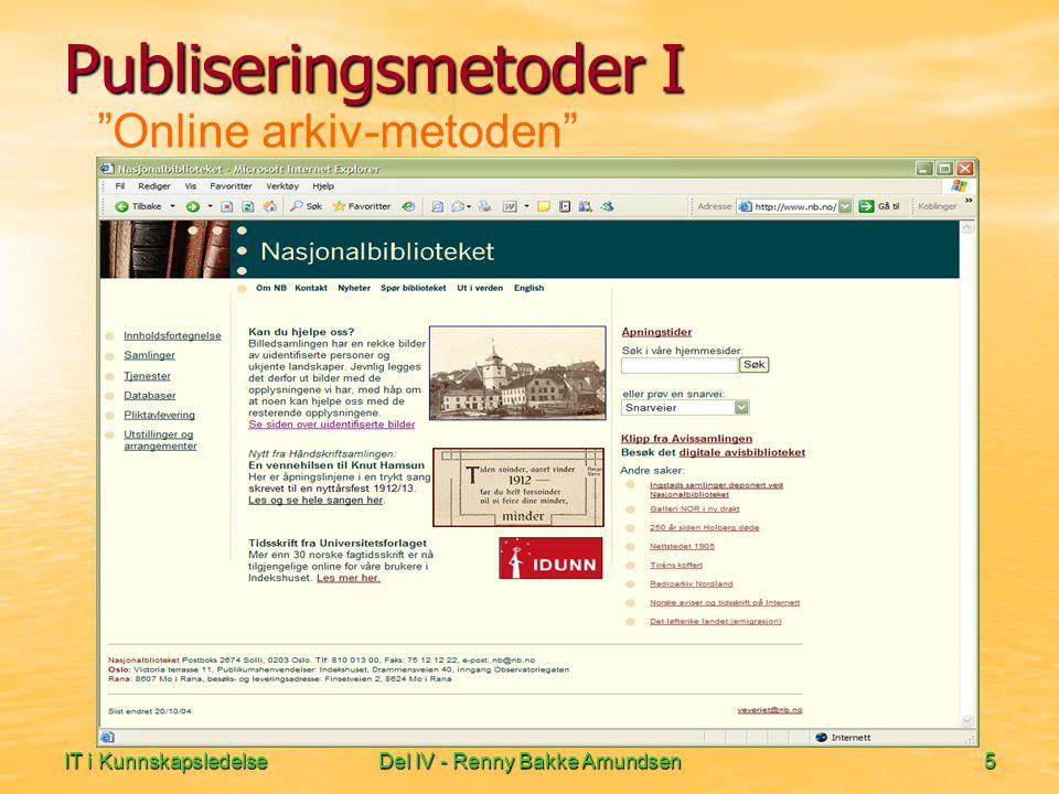 IT i KunnskapsledelseDel IV - Renny Bakke Amundsen5 Online arkiv-metoden Publiseringsmetoder I