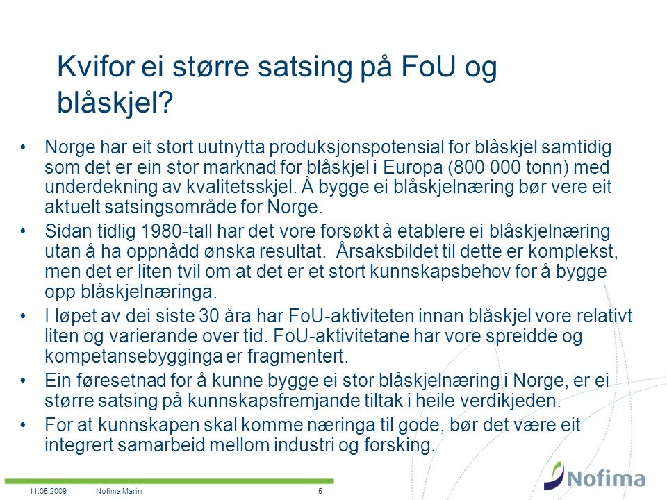 11.05.2009Nofima Marin5 Kvifor ei større satsing på FoU og blåskjel.