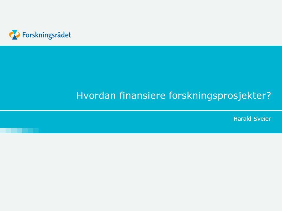 Hvordan finansiere forskningsprosjekter? Harald Sveier