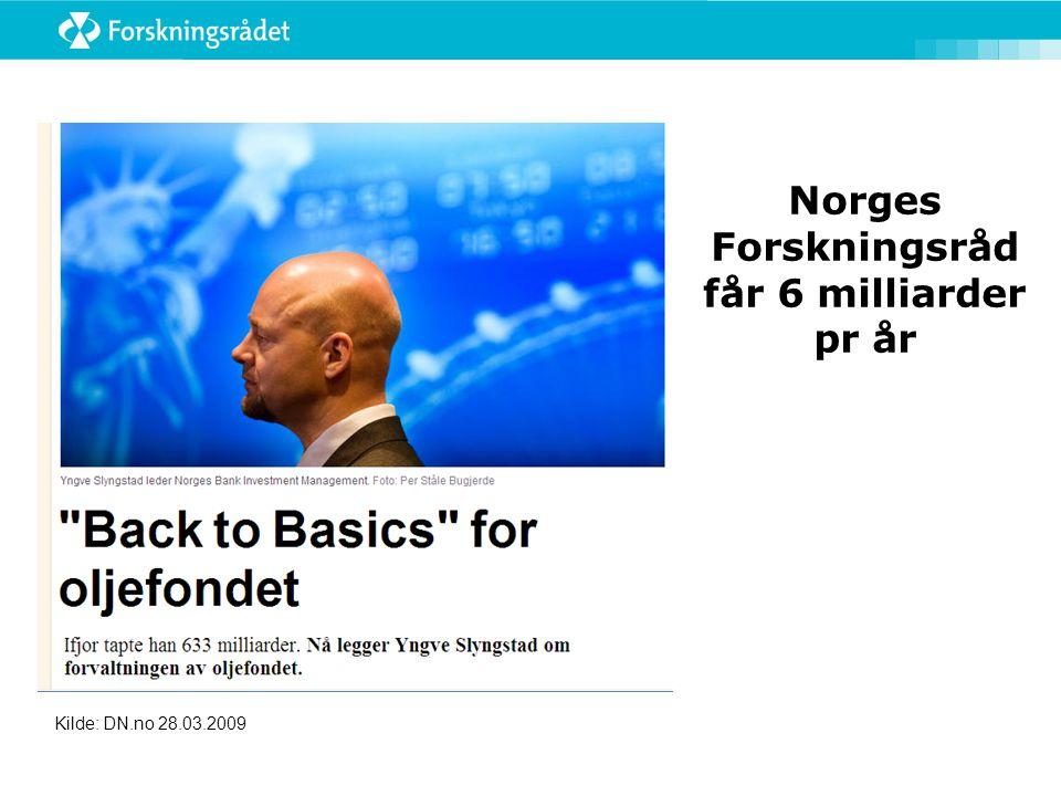Norges Forskningsråd får 6 milliarder pr år Kilde: DN.no 28.03.2009