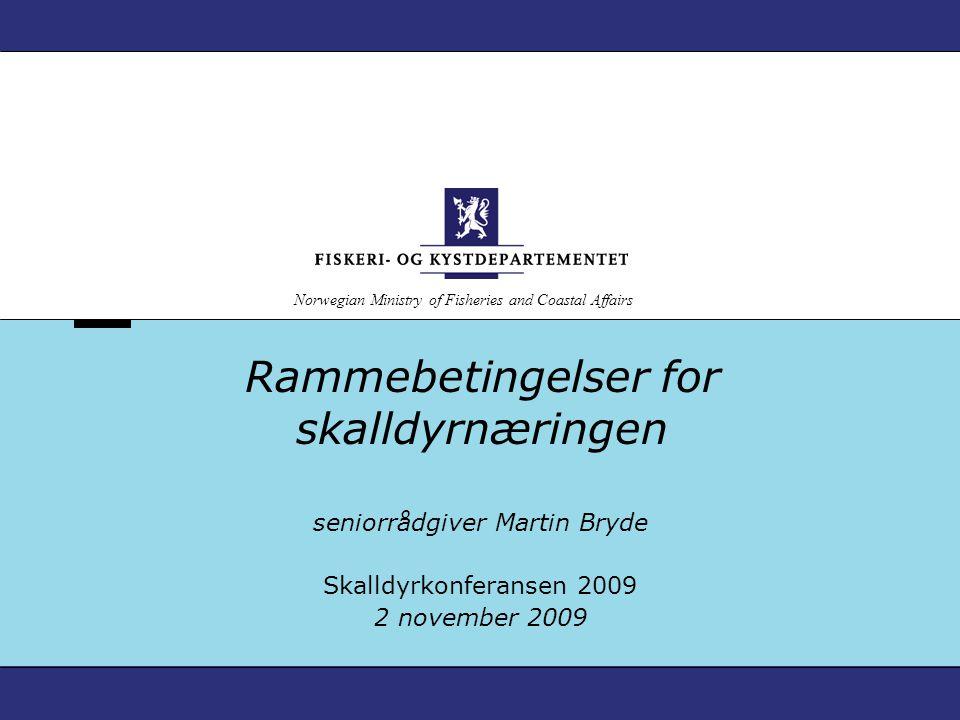 Norwegian Ministry of Fisheries and Coastal Affairs Rammebetingelser for skalldyrnæringen seniorrådgiver Martin Bryde Skalldyrkonferansen 2009 2 novem