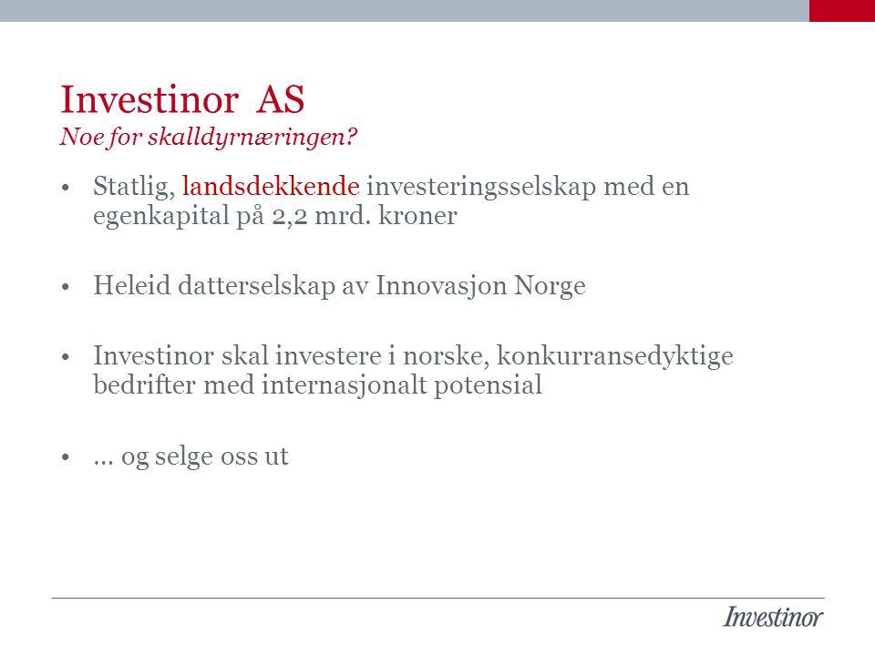 Investinor AS Noe for skalldyrnæringen? Statlig, landsdekkende investeringsselskap med en egenkapital på 2,2 mrd. kroner Heleid datterselskap av Innov