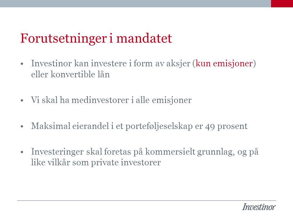 Forutsetninger i mandatet Investinor kan investere i form av aksjer (kun emisjoner) eller konvertible lån Vi skal ha medinvestorer i alle emisjoner Ma