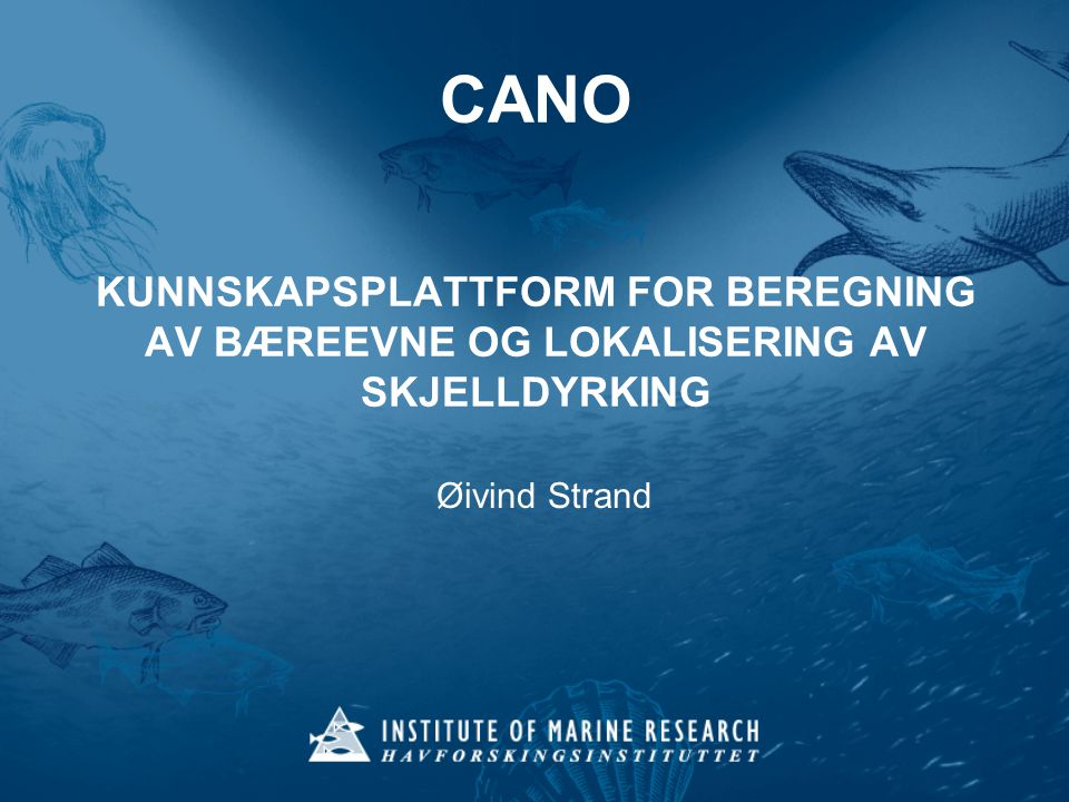 CANO KUNNSKAPSPLATTFORM FOR BEREGNING AV BÆREEVNE OG LOKALISERING AV SKJELLDYRKING Øivind Strand