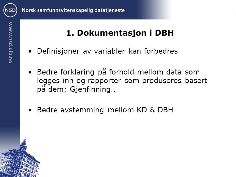 1. Dokumentasjon i DBH Definisjoner av variabler kan forbedres Bedre forklaring på forhold mellom data som legges inn og rapporter som produseres base
