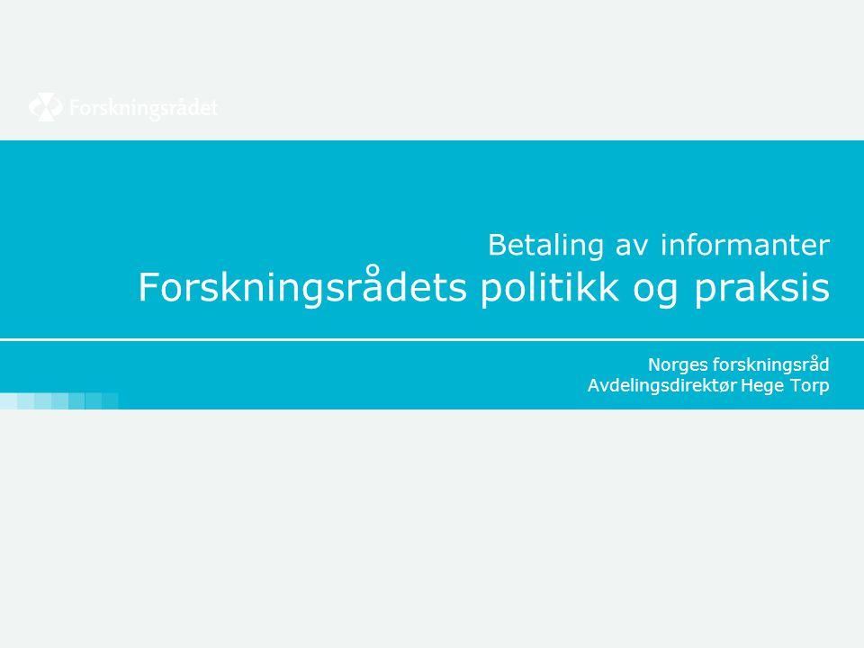 Betaling av informanter Forskningsrådets politikk og praksis Norges forskningsråd Avdelingsdirektør Hege Torp