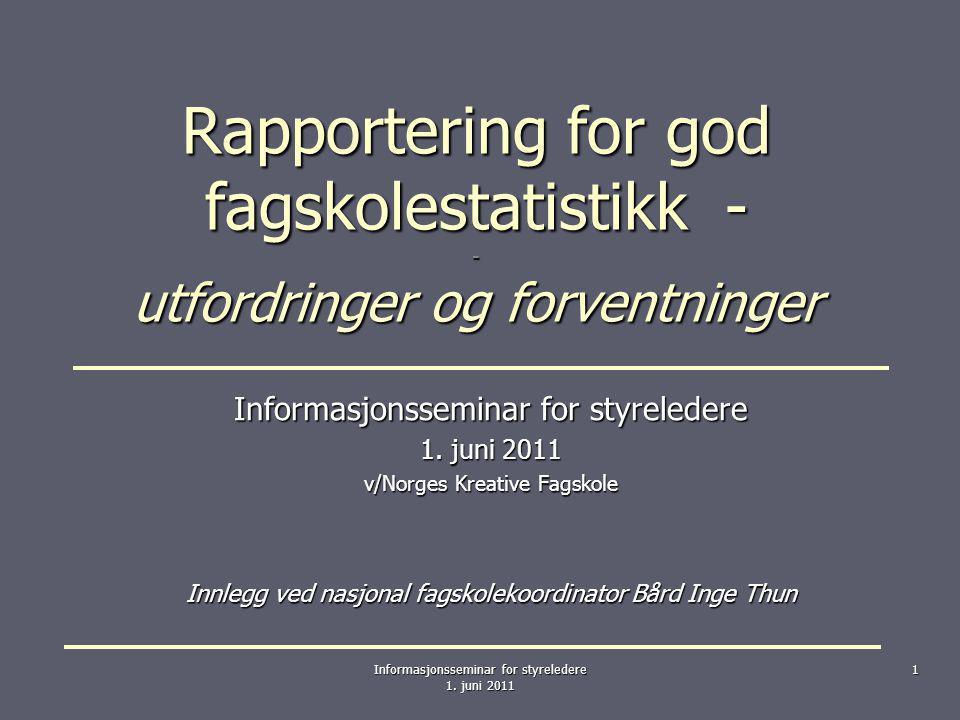 Rapportering for god fagskolestatistikk - - utfordringer og forventninger Informasjonsseminar for styreledere 1. juni 2011 v/Norges Kreative Fagskole