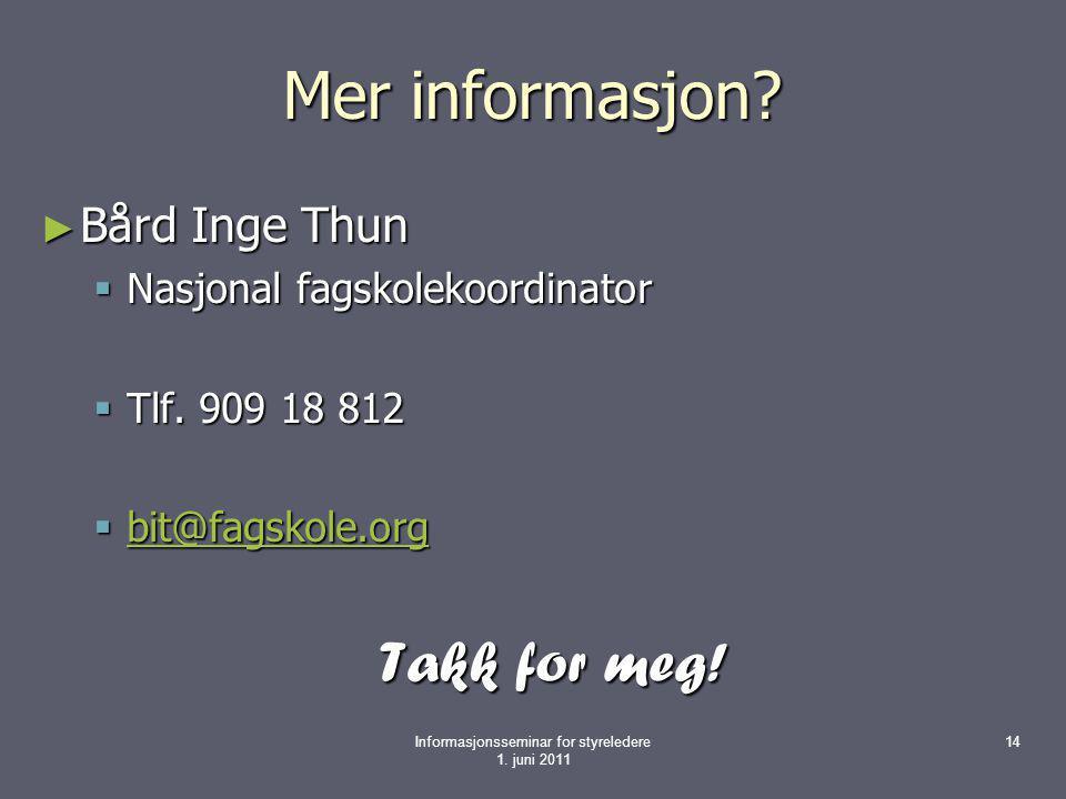 Mer informasjon? ► Bård Inge Thun  Nasjonal fagskolekoordinator  Tlf. 909 18 812  bit@fagskole.org bit@fagskole.org Takk for meg! Informasjonssemin
