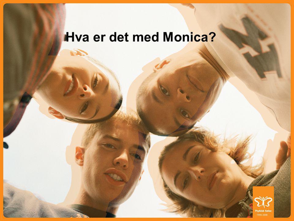 ALLE HAR EN PSYKISK HELSE Hva er det med Monica?