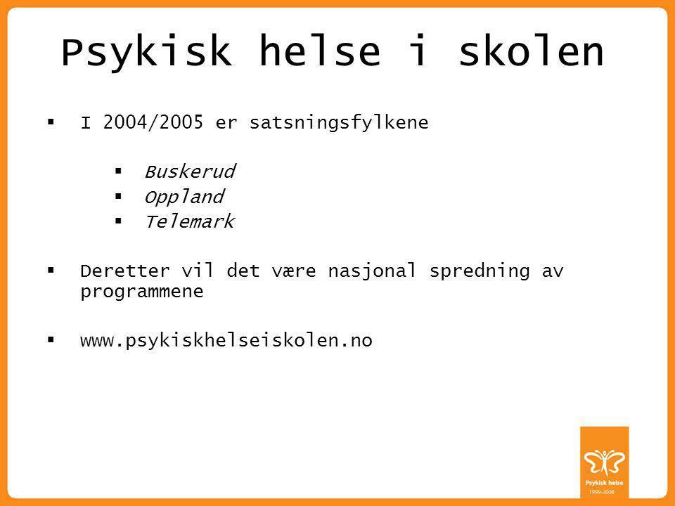 ALLE HAR EN PSYKISK HELSE Psykisk helse i skolen  I 2004/2005 er satsningsfylkene  Buskerud  Oppland  Telemark  Deretter vil det være nasjonal spredning av programmene  www.psykiskhelseiskolen.no