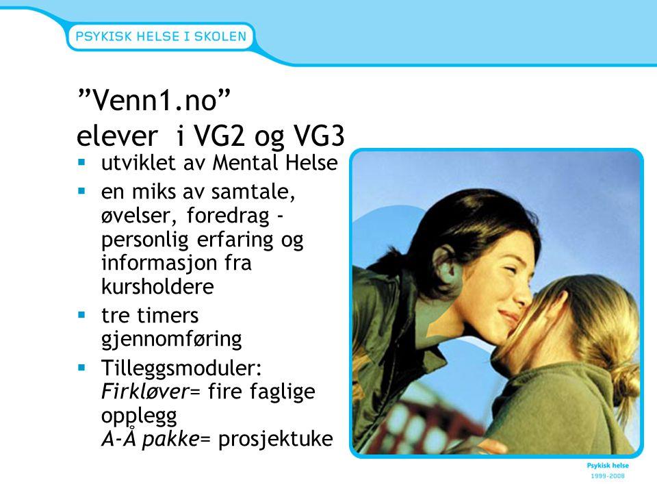 Venn1.no elever i VG2 og VG3  utviklet av Mental Helse  en miks av samtale, øvelser, foredrag - personlig erfaring og informasjon fra kursholdere  tre timers gjennomføring  Tilleggsmoduler: Firkløver= fire faglige opplegg A-Å pakke= prosjektuke
