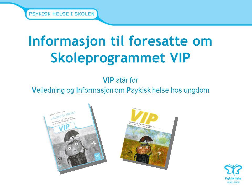 Informasjon til foresatte om Skoleprogrammet VIP VIP står for Veiledning og Informasjon om Psykisk helse hos ungdom