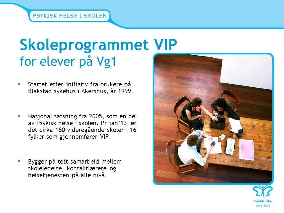 Skoleprogrammet VIP for elever på Vg1  Startet etter initiativ fra brukere på Blakstad sykehus i Akershus, år 1999.