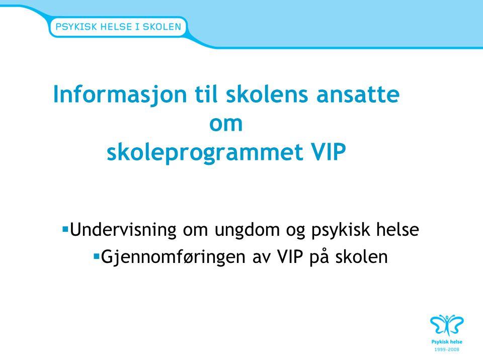 Informasjon til skolens ansatte om skoleprogrammet VIP  Undervisning om ungdom og psykisk helse  Gjennomføringen av VIP på skolen