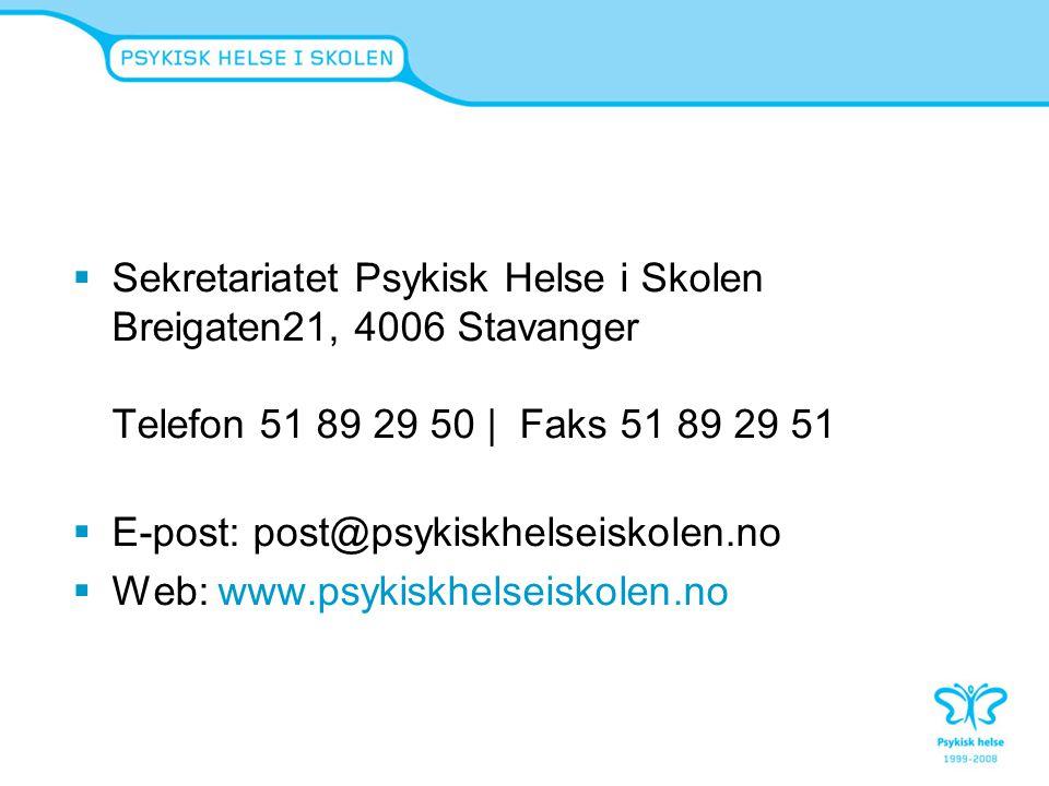  Sekretariatet Psykisk Helse i Skolen Breigaten21, 4006 Stavanger Telefon 51 89 29 50 | Faks 51 89 29 51  E-post: post@psykiskhelseiskolen.no  Web: www.psykiskhelseiskolen.no