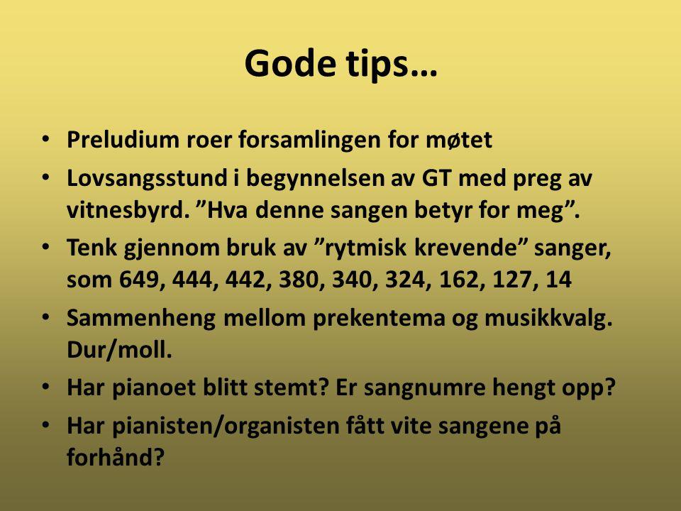 Gode tips… Preludium roer forsamlingen for møtet Lovsangsstund i begynnelsen av GT med preg av vitnesbyrd.