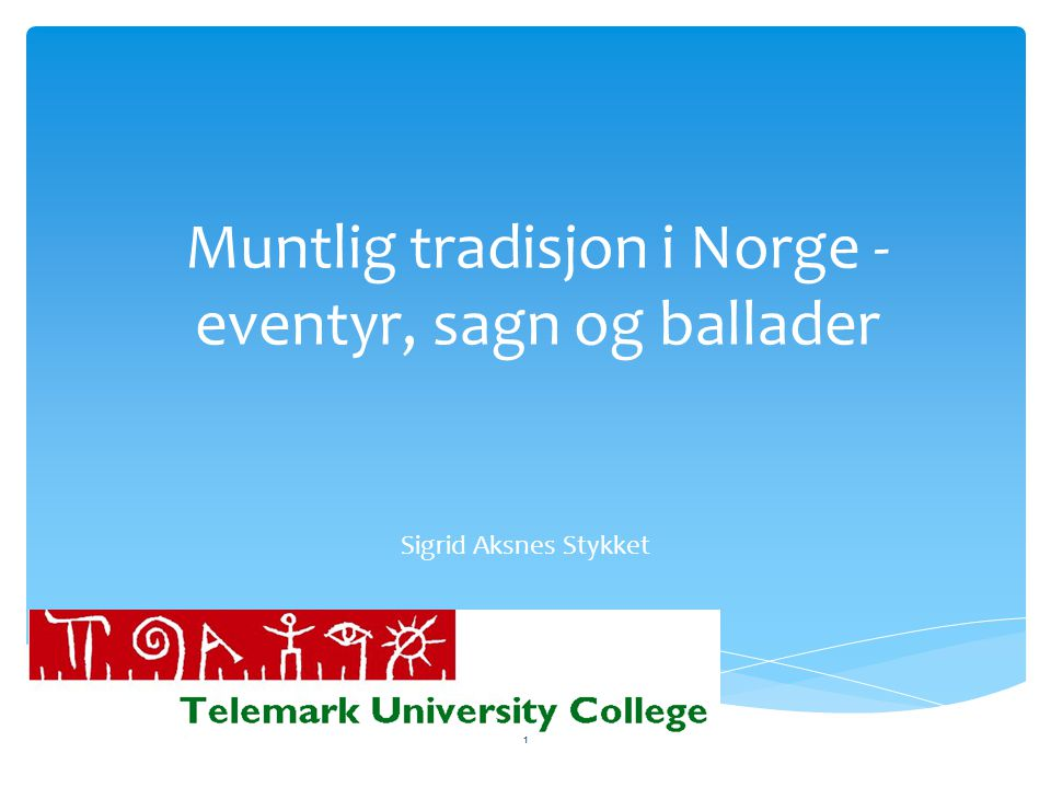 Muntlig tradisjon i Norge - eventyr, sagn og ballader Sigrid Aksnes Stykket 1