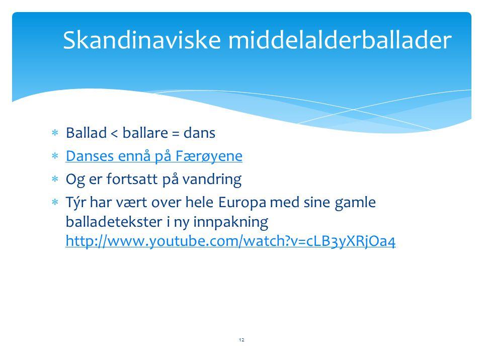  Ballad < ballare = dans  Danses ennå på Færøyene Danses ennå på Færøyene  Og er fortsatt på vandring  Týr har vært over hele Europa med sine gaml
