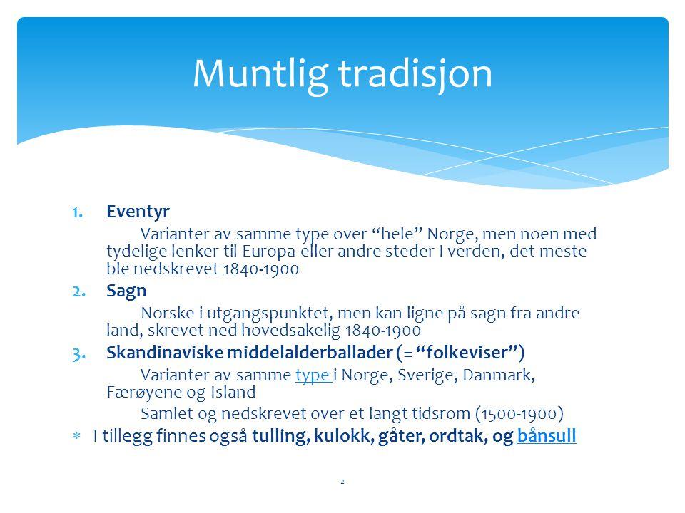 """1.Eventyr Varianter av samme type over """"hele"""" Norge, men noen med tydelige lenker til Europa eller andre steder I verden, det meste ble nedskrevet 184"""