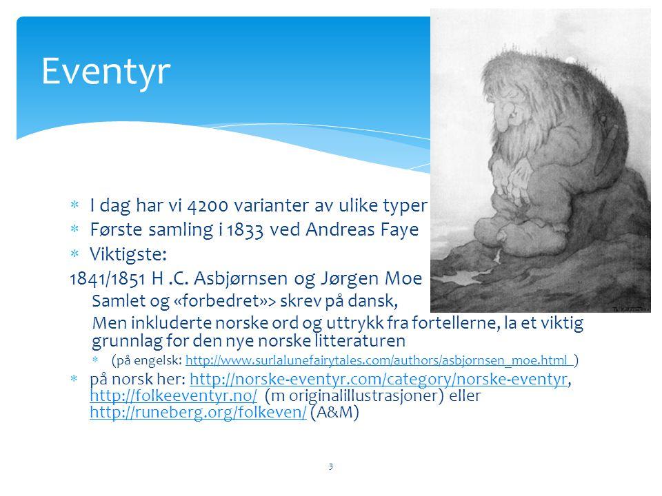  I dag har vi 4200 varianter av ulike typer  Første samling i 1833 ved Andreas Faye  Viktigste: 1841/1851 H.C. Asbjørnsen og Jørgen Moe Samlet og «
