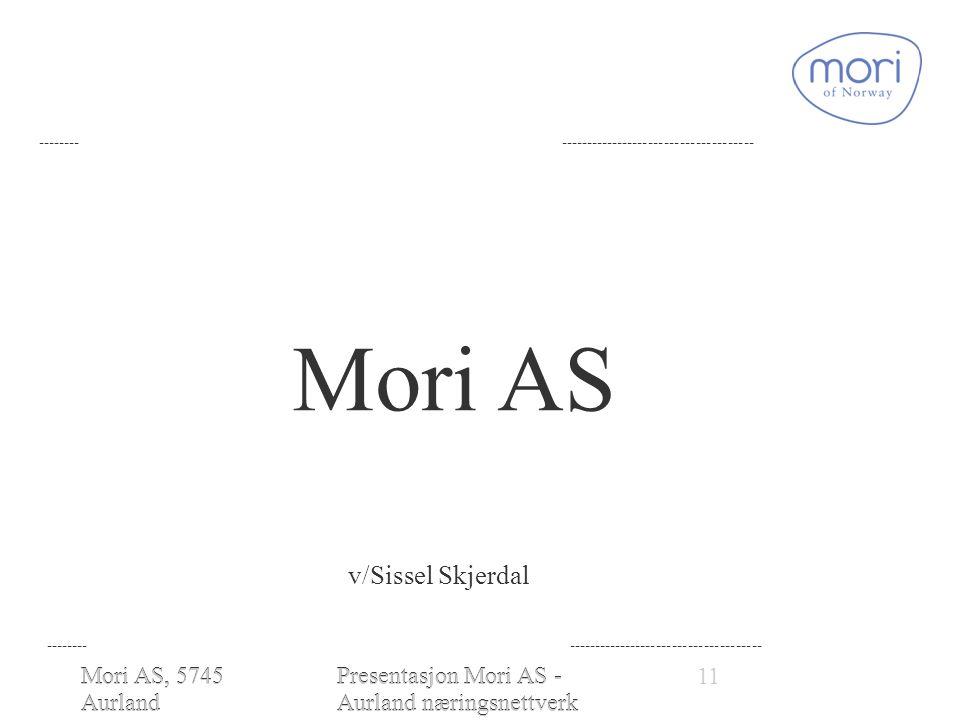 Mori AS, 5745 Aurland www.moriofnorw ay.com Presentasjon Mori AS - Aurland næringsnettverk 28.01.2010 Mori AS v/Sissel Skjerdal -------- ------------------------------------- Mori AS, 5745 Aurland www.moriofnorway.co m 11Presentasjon Mori AS - Aurland næringsnettverk 28.01.2010 -------- -------------------------------------