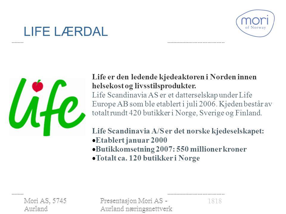 Mori AS, 5745 Aurland www.moriofnorw ay.com Presentasjon Mori AS - Aurland næringsnettverk 28.01.2010 LIFE LÆRDAL Mori AS, 5745 Aurland www.moriofnorway.co m 1818Presentasjon Mori AS - Aurland næringsnettverk 28.01.2010 -------- ------------------------------------- Life er den ledende kjedeaktøren i Norden innen helsekost og livsstilsprodukter.