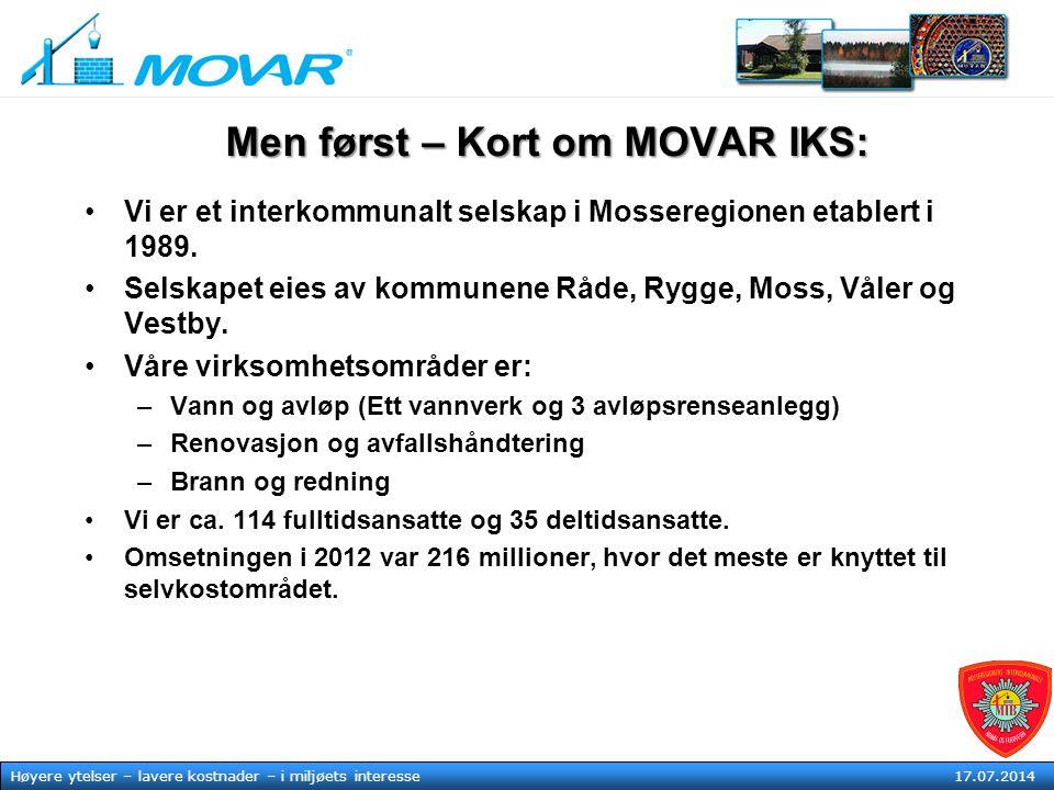 MOVAR IKS Høyere ytelser – lavere kostnader – i mljøets tjeneste17. juli 2014 Høyere ytelser – lavere kostnader – i miljøets interesse 17.07.2014 Men