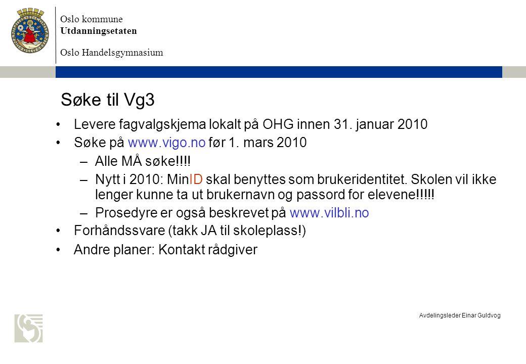 Oslo kommune Utdanningsetaten Oslo Handelsgymnasium Avdelingsleder Einar Guldvog Søke til Vg3 Levere fagvalgskjema lokalt på OHG innen 31.