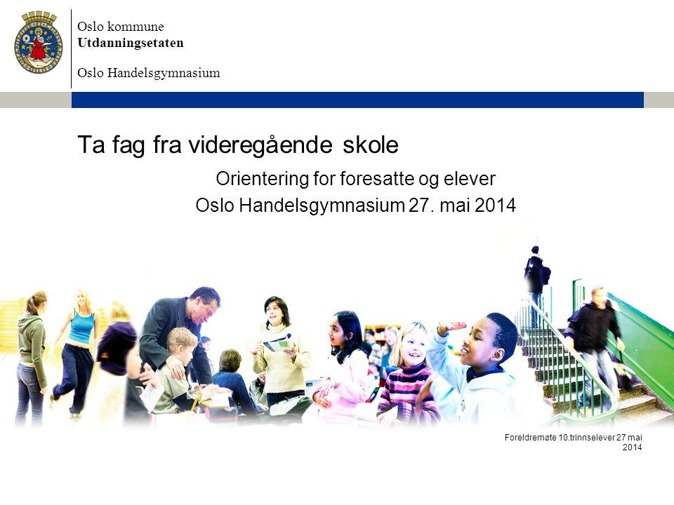 Oslo kommune Utdanningsetaten Oslo Handelsgymnasium Ta fag fra videregående skole Orientering for foresatte og elever Oslo Handelsgymnasium 27. mai 20