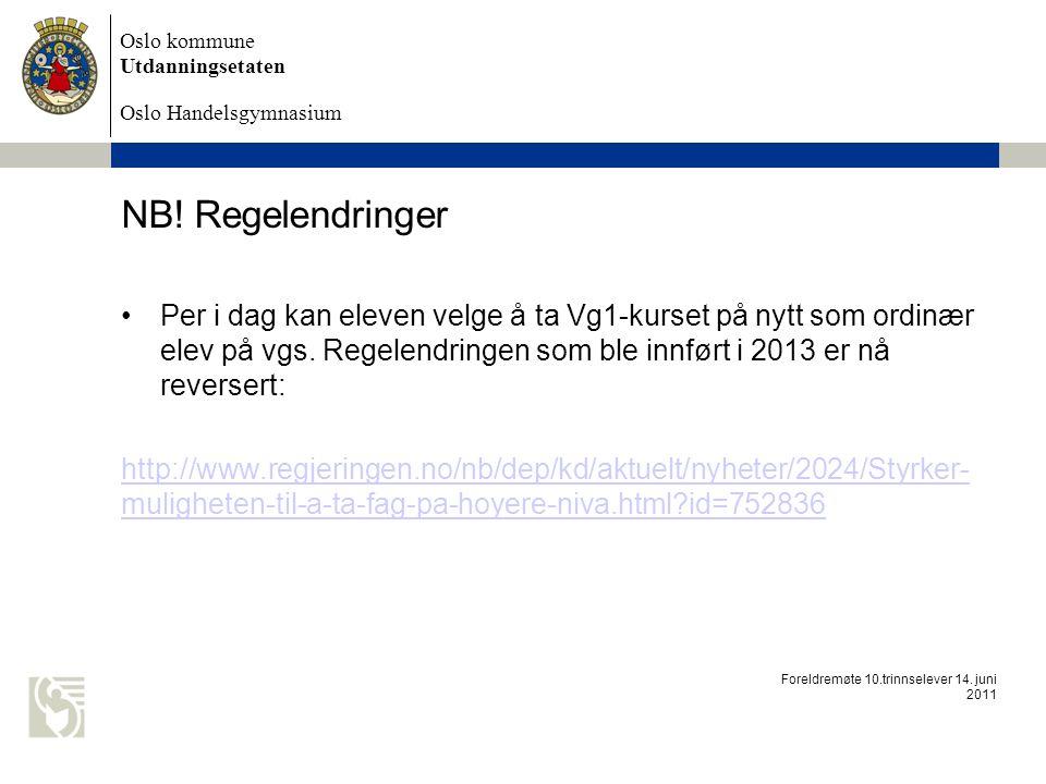 Oslo kommune Utdanningsetaten Oslo Handelsgymnasium NB! Regelendringer Per i dag kan eleven velge å ta Vg1-kurset på nytt som ordinær elev på vgs. Reg