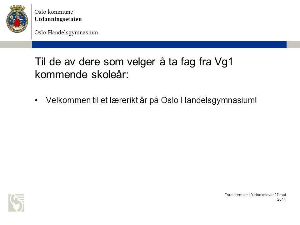 Oslo kommune Utdanningsetaten Oslo Handelsgymnasium Til de av dere som velger å ta fag fra Vg1 kommende skoleår: Velkommen til et lærerikt år på Oslo