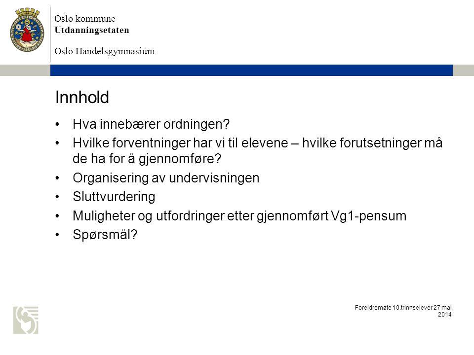 Oslo kommune Utdanningsetaten Oslo Handelsgymnasium Innhold Hva innebærer ordningen? Hvilke forventninger har vi til elevene – hvilke forutsetninger m