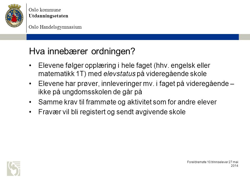 Oslo kommune Utdanningsetaten Oslo Handelsgymnasium Hva innebærer ordningen? Elevene følger opplæring i hele faget (hhv. engelsk eller matematikk 1T)