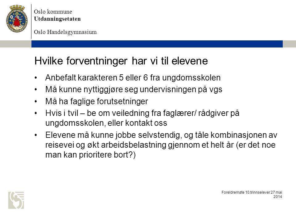 Oslo kommune Utdanningsetaten Oslo Handelsgymnasium Hvilke forventninger har vi til elevene Anbefalt karakteren 5 eller 6 fra ungdomsskolen Må kunne n