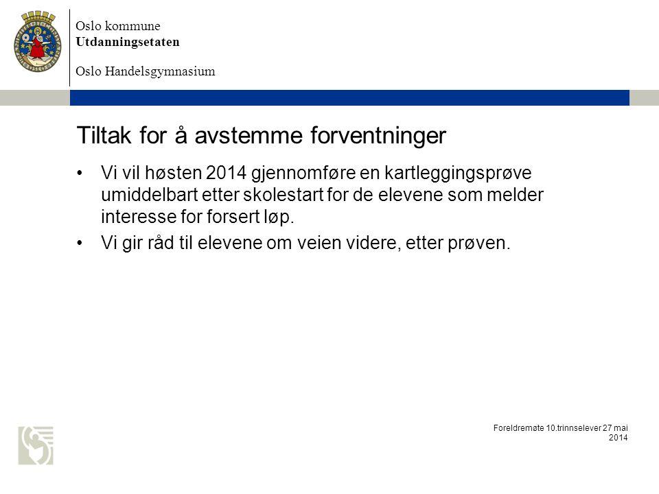 Oslo kommune Utdanningsetaten Oslo Handelsgymnasium Tiltak for å avstemme forventninger Vi vil høsten 2014 gjennomføre en kartleggingsprøve umiddelbar