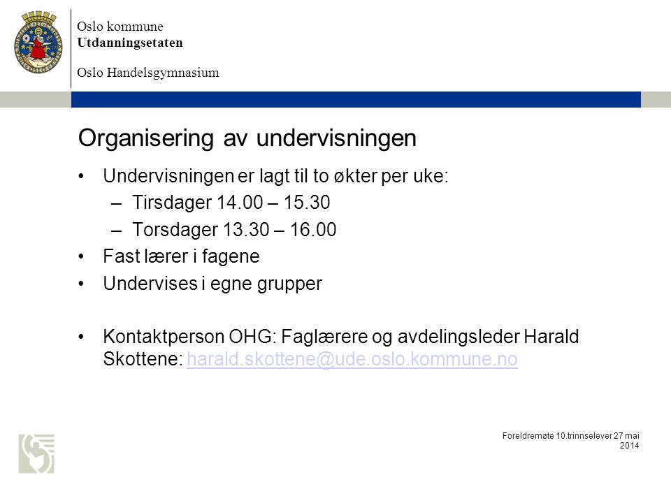 Oslo kommune Utdanningsetaten Oslo Handelsgymnasium Sluttvurdering Det settes standpunktkarakter i faget Elevene inngår i eksamensuttrekket på vgs Eleven får kompetansebevis ved endt opplæring (sendes til ungdomsskolene) Foreldremøte 10.trinnselever 27 mai 2014