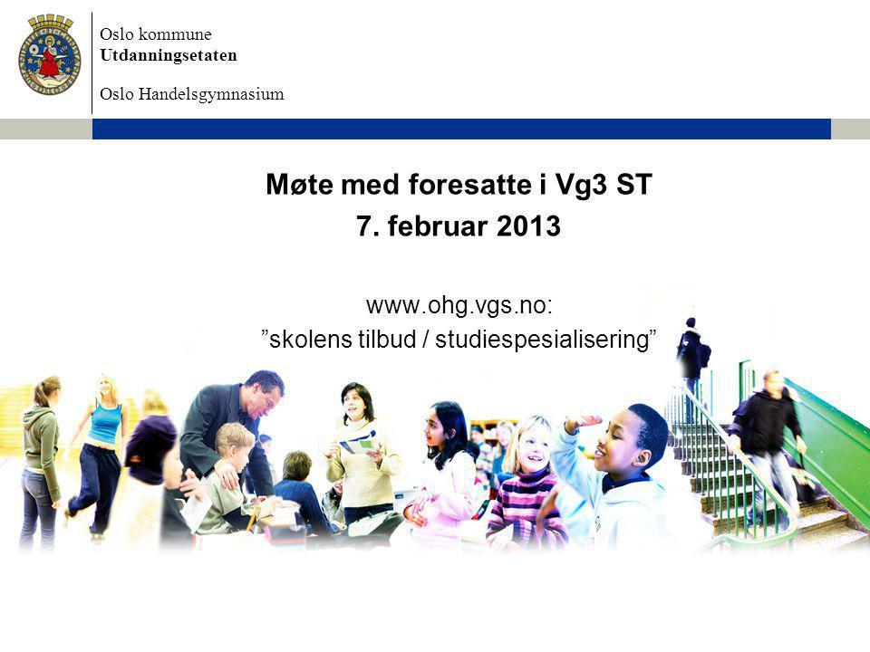 """Oslo kommune Utdanningsetaten Oslo Handelsgymnasium Møte med foresatte i Vg3 ST 7. februar 2013 www.ohg.vgs.no: """"skolens tilbud / studiespesialisering"""