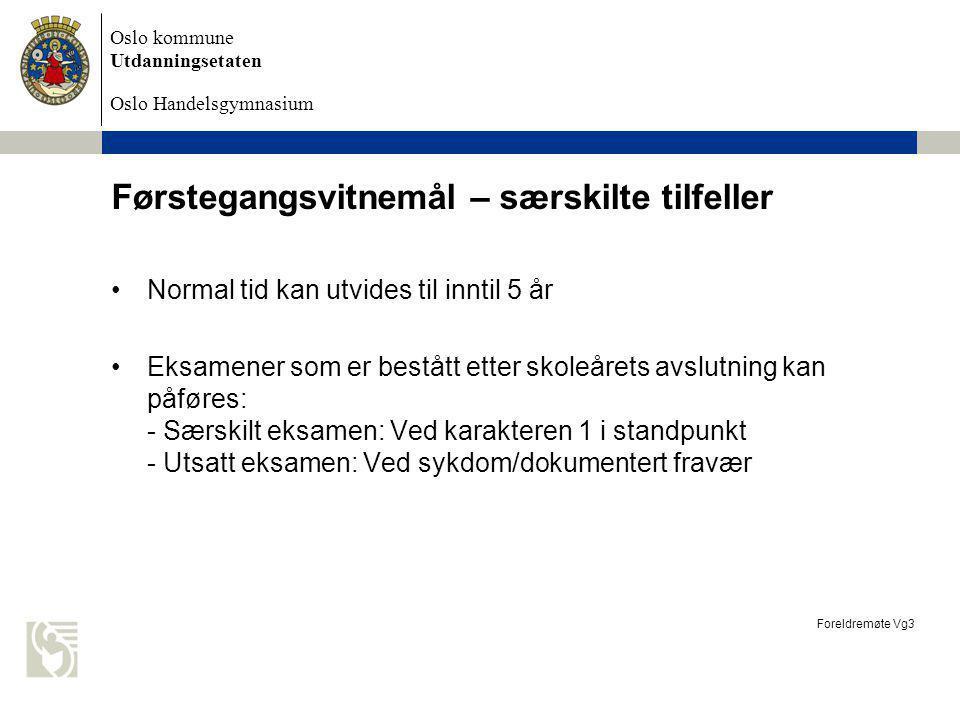 Oslo kommune Utdanningsetaten Oslo Handelsgymnasium Førstegangsvitnemål – særskilte tilfeller Normal tid kan utvides til inntil 5 år Eksamener som er