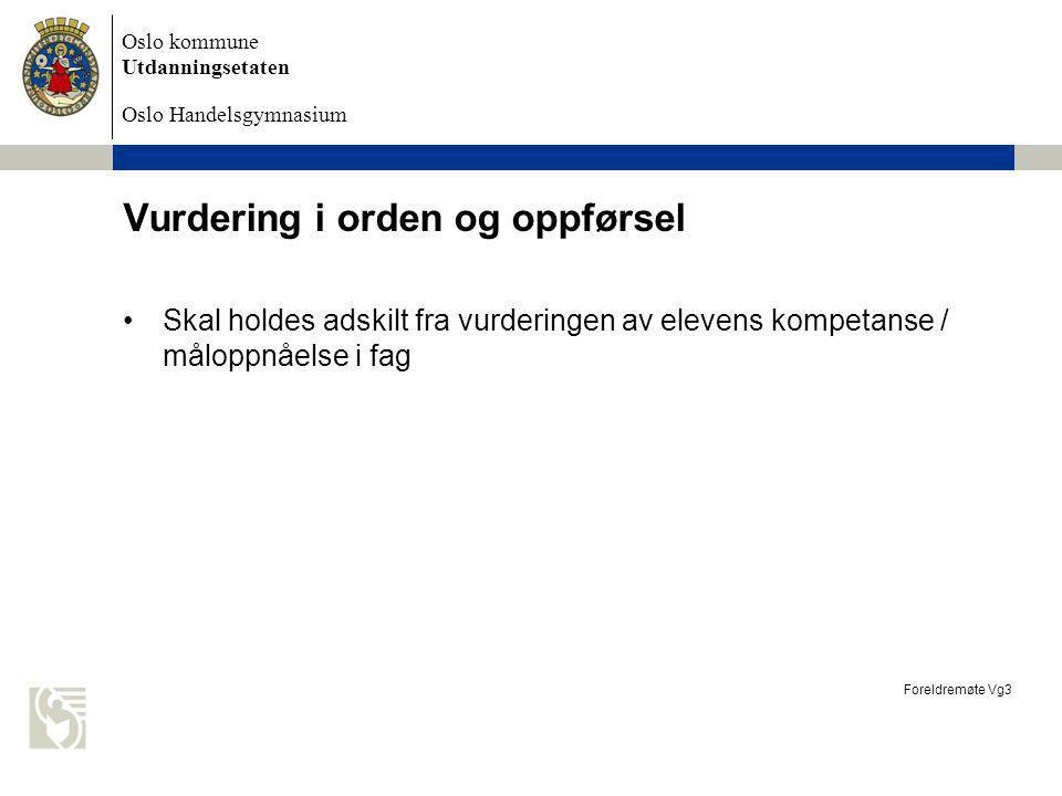 Oslo kommune Utdanningsetaten Oslo Handelsgymnasium Vurdering i orden og oppførsel Skal holdes adskilt fra vurderingen av elevens kompetanse / måloppn