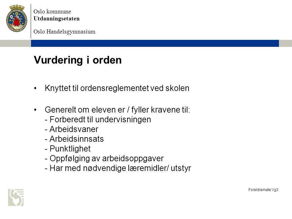 Oslo kommune Utdanningsetaten Oslo Handelsgymnasium Vurdering i orden Knyttet til ordensreglementet ved skolen Generelt om eleven er / fyller kravene