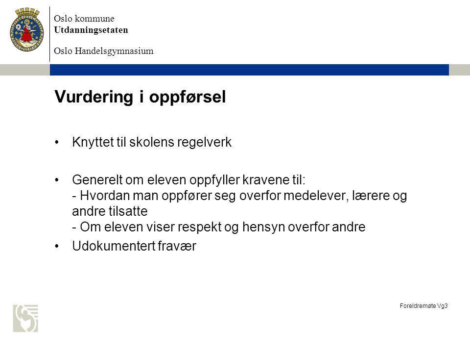 Oslo kommune Utdanningsetaten Oslo Handelsgymnasium Vurdering i oppførsel Knyttet til skolens regelverk Generelt om eleven oppfyller kravene til: - Hv