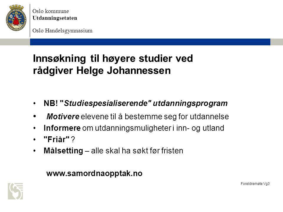 Oslo kommune Utdanningsetaten Oslo Handelsgymnasium Innsøkning til høyere studier ved rådgiver Helge Johannessen NB!