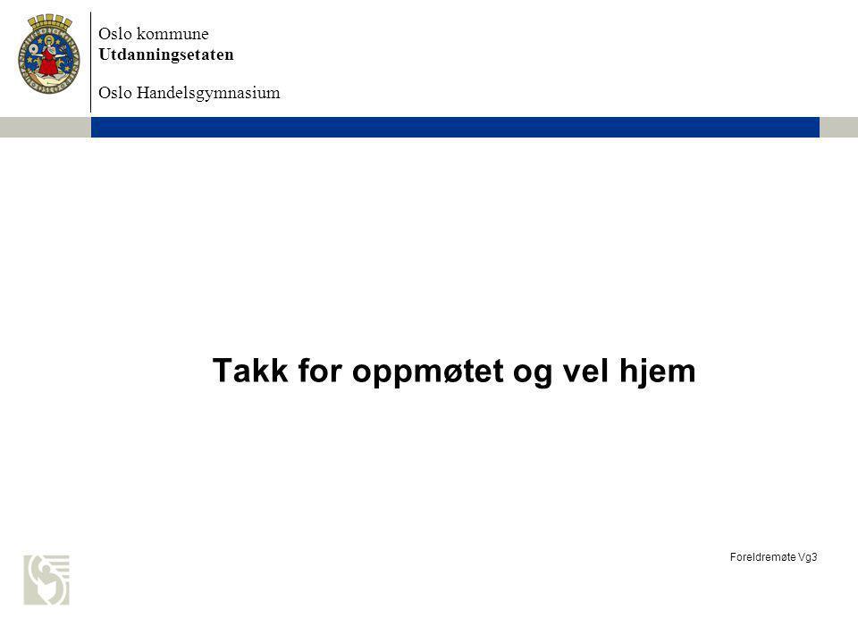 Oslo kommune Utdanningsetaten Oslo Handelsgymnasium Takk for oppmøtet og vel hjem Foreldremøte Vg3