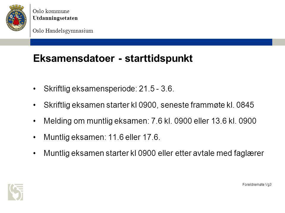 Oslo kommune Utdanningsetaten Oslo Handelsgymnasium Eksamensdatoer - starttidspunkt Foreldremøte Vg3 Skriftlig eksamensperiode: 21.5 - 3.6. Skriftlig