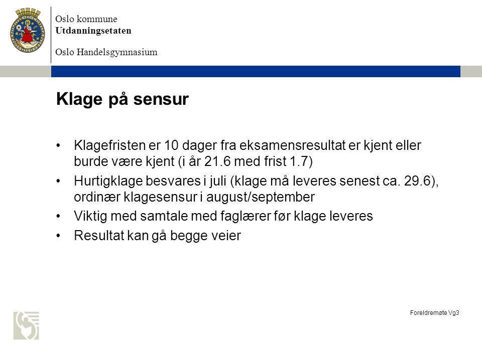 Oslo kommune Utdanningsetaten Oslo Handelsgymnasium Klage på sensur Foreldremøte Vg3 Klagefristen er 10 dager fra eksamensresultat er kjent eller burd